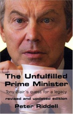The Unfulfilled Prime Minister: Tony Blair's Quest for a Legacy by Peter Riddell ... (2016/04/10)