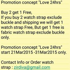 """Promotion concept """"Love 24hrs""""  Buy 2 get 1 Free,  If you buy 2 watch strap exclude buckle and shipping we will get 1 watch strap Free, But get 1 free is fabric watch strap exclude buckle only.  Promotion concept """"Love 24hrs"""" start 21Mar2015 -31Mar2015 only.  Contact Info or Order watch strap :zirdiva@gmail.com  #zirdiva #zirdivawatchstrap"""