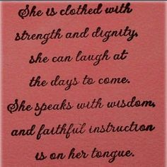 ... she speaks with wisdom and faithful instruction is on her tongue.