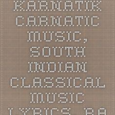 http://www.karnatik.com/beginner.shtml karnATik - Carnatic music, South Indian classical music lyrics, ragas, info, etc.