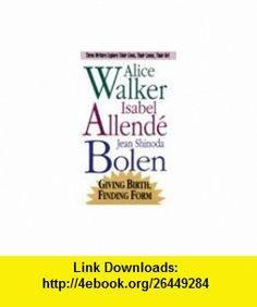 Giving Birth, Finding Form Three Writers Explore Their Lives, Their Loves, Their Art (9781564552457) Alice Walker, Isabel Allende, Jean Shinoda Bolen , ISBN-10: 1564552454  , ISBN-13: 978-1564552457 ,  , tutorials , pdf , ebook , torrent , downloads , rapidshare , filesonic , hotfile , megaupload , fileserve