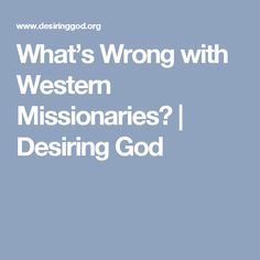 What's Wrong with Western Missionaries? | Desiring God