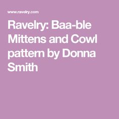 Ravelry: Baa-ble Mittens and Cowl pattern by Donna Smith