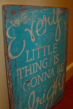 EVERY little thing is gonna be ALRIGHT wood sign. $37.00, via Etsy.