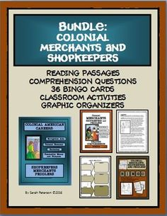 NEW FOR FALL 2016 COLONIAL MERCHANTS, SHOPKEEPERS AND PEDDLERS This bundled product contains everything you need for your unit on the Colonial Merchants and Shopkeepers.  This BUNDLED products covers Colonial America in the 16th and 17th centuries and the settlers' efforts in acquiring the necessary goods and supplies to survive.  The bundle includes my three Merchant products: (Reading Comprehension ($4); Careers ($5); Bingo ($4).  Grades 5-8. 84 pages.