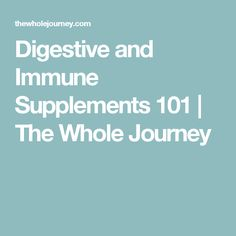 Digestive and Immune Supplements 101 | The Whole Journey