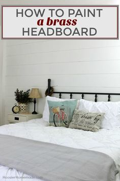 HOW TO PAINT A BRASS HEADBOARD -- Learn how we transformed a $10 brass headboard to work PERFECTLY in our Farmhouse Bedroom!