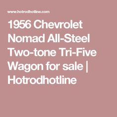 1956 Chevrolet Nomad All-Steel Two-tone Tri-Five Wagon for sale | Hotrodhotline