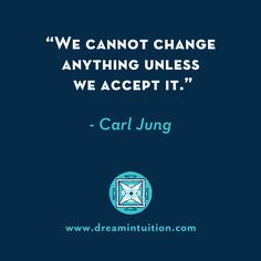 """""""We cannot change anything unless we accept it."""" - Carl Jung"""