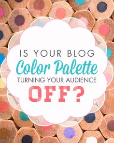 Is your color palette turning your audience off? How to Choose Colors That Draw Them In!