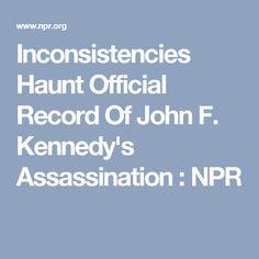 Inconsistencies Haunt Official Record Of John F. Kennedy's Assassination : NPR