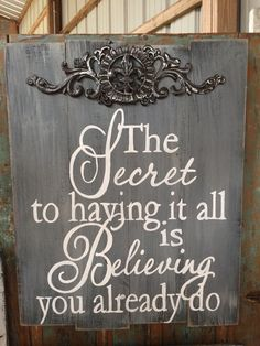 The secret to having it all is believing you already do. Hand painted distressed and whitewashed pallet barnwood sign Barn Wood Signs, Wood Pallet Signs, Rustic Signs, Wood Pallets, Wooden Signs, Over It Quotes, Mom Quotes, Sign Quotes, Motivational Quotes