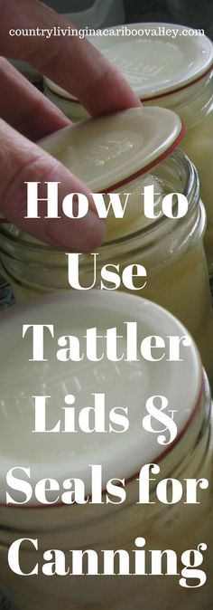 Tattler Reusable Canning Lids - last for years, made in USA, no BPA! Here's how to use them properly