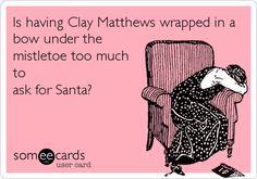 Funny Sports Ecard: Is having Clay Matthews wrapped in a bow under the mistletoe too much to ask for Santa?