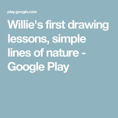 Willie's first drawing lessons, simple lines of nature - Google Play