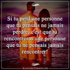 Si tu perd une personne que tu pensais ne jamais perdre, c'est que tu rencontrer… If you lose a person you thought you would never lose, you will meet someone you never thought you would meet! Journey Quotes, Life Quotes, Quotes Quotes, Citations Regrets, Meaningful Quotes, Inspirational Quotes, Losing Someone, Positive Psychology, French Quotes