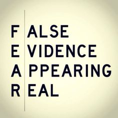 Fear isn't a prediction of the future.