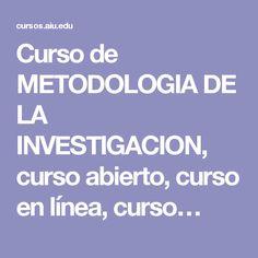 Curso de METODOLOGIA DE LA INVESTIGACION, curso abierto, curso en línea, curso…