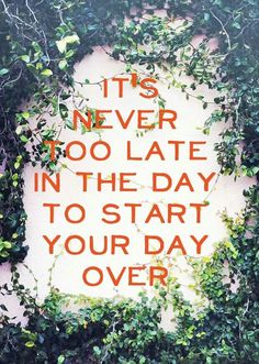 Stop waiting for Monday to come. Get going right now! You're worth it now, not later.