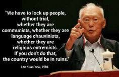 Mr. Lee Kuan Yew. Leading one of the safest and richest country.