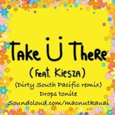 Take You There  Freestyle (Dirty South Pacific Remix) by macnutkauai on SoundCloud