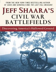 Jeff Shaara's Civil War Battlefields: Discovering America's Hallowed Ground