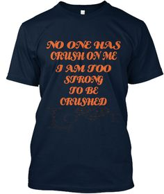 No One Has Crush On Me I Am Too Strong To Be Crushed New Navy T-Shirt Front