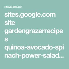 sites.google.com site gardengrazerrecipes quinoa-avocado-spinach-power-salad?tmpl=%2Fsystem%2Fapp%2Ftemplates%2Fprint%2F&showPrintDialog=1