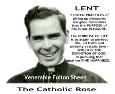 ~ Venerable Fulton Sheen on Lent...March 5th- last day for my seltzer water for forty-days.