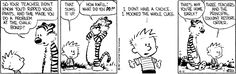 Calvin and Hobbes, April 11, 1987 - I mooned the whole class. Three teachers and the principal couldn't restore order.