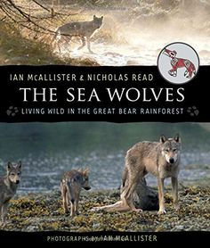 The Sea Wolves: Living Wild in the Great Bear Rainforest, - Indigenous & First Nations Kids Books - Strong Nations Teacher Magazine, Order Book, Big Bad Wolf, Culture Travel, First Nations, Nonfiction Books, Book Publishing, Literature, Wolves