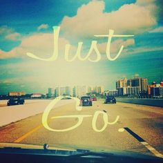 Just Go. #quotes #travel