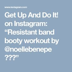 """Get Up And Do It! on Instagram: """"Resistant band booty workout by @noellebenepe """""""