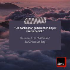 """""""Die aarde gaan gebuk onder die juk van die hemel."""" 🌍 Laaste sin uit Een of ander held deur Zirk van den Berg Van, Vans, Vans Outfit"""