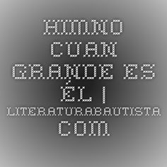 Himno Cuan grande es Él | literaturabautista.com