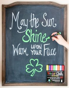 St. Patrick's Day chalkboard! Use Wonder Chalk Liquid Chalk Markers on a surface that's non-porous or sealed (with a coat of low-shine varnish) to write your favorite sayings!