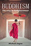 Free Kindle Book -   Buddhism: The way to Enlightenment (Buddhism for Beginners, Zen, Meditation, Anxiety, Mindfulness, Buddhism, Chakras) (Inner Peace Book 3)