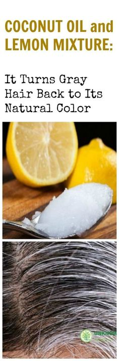 COCONUT OIL and LEMON MIXTURE: It Turns Gray Hair Back to Its Natural Color: