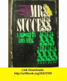 Mrs. Success A Report by Lois Wyse Lois Wyse ,   ,  , ASIN: B0006D083A , tutorials , pdf , ebook , torrent , downloads , rapidshare , filesonic , hotfile , megaupload , fileserve