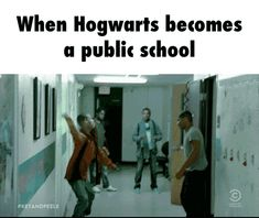 When Hogwarts becomes a public School.