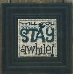 """From Bent Creek's Welcome to our Home Series is this cross stitch pattern titled """"Will You Stay Awhile?"""""""