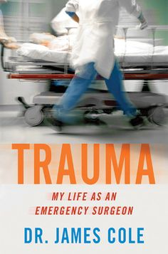 'Trauma: My Life as an Emergency Surgeon' by Dr. James Cole: A medical memoir by a Navy trauma surgeon traces his high-pressure residency training and dramatic experiences in emergency rooms, Afghanistan and Iraq, where he treated conditions ranging from gunshot wounds and flesh-eating bacteria to industrial accidents and substance abuse.