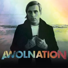 <3 Awolnation. Great music. Great lyrics. And Aaron Bruno is totally sexy!