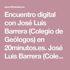 Encuentro digital con José Luis Barrera (Colegio de Geólogos) en 20minutos.es. José Luis Barrera (Colegio de Geólogos) responde a tus preguntas Interview