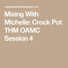 Mixing With Michelle: Crock Pot THM OAMC Session 4