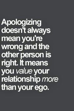 When I apologize and you don't, I'm not wrong-the friendship just actually meant something to me