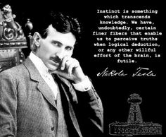 Nikola Tesla on Instinct ~..................Brilliant man!!!!!!!!!!!!!!!!!!!!!!!!!!!
