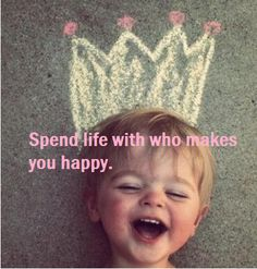 spend life with who makes you happy.