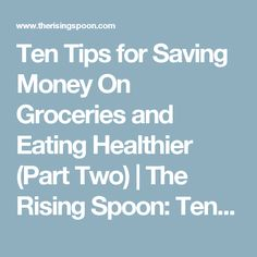Ten Tips for Saving Money On Groceries and Eating Healthier (Part Two) | The Rising Spoon: Ten Tips for Saving Money On Groceries and Eating Healthier (Part Two)