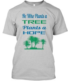 He Who Plants A Tree Plants A Hope Light Steel T-Shirt Front